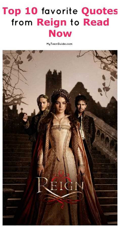 Top 10 Favorite Reign Quotes You'll Love - MyTeenGuide