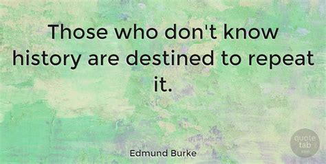 Edmund Burke: Those who don't know history are destined to