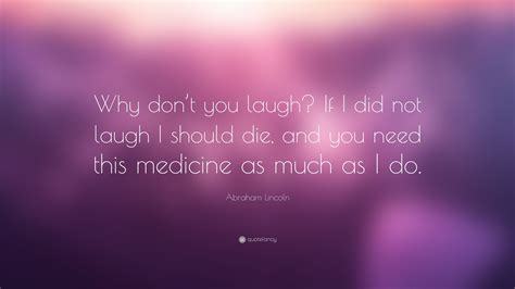 "Abraham Lincoln Quote: ""Why don't you laugh? If I did not"