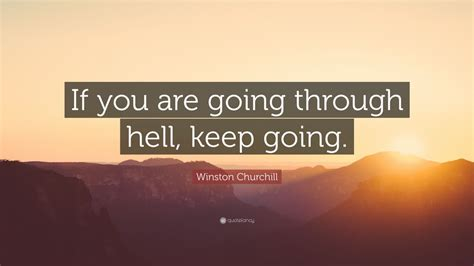 """Winston Churchill Quote: """"If you are going through hell"""